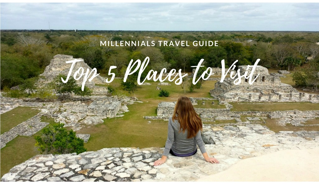 Millennials Travel Guide: Top 5 Places to Visit