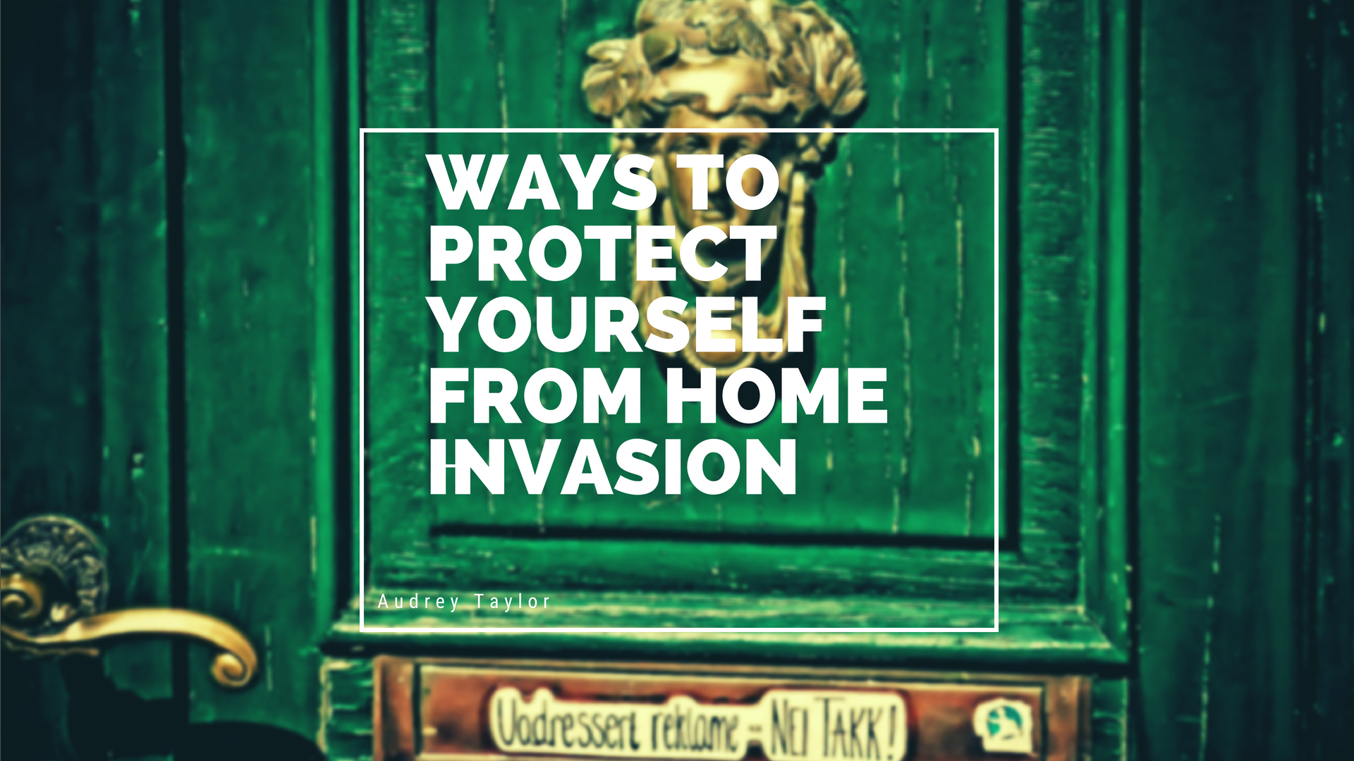 Ways to Protect Yourself from Home Invasion